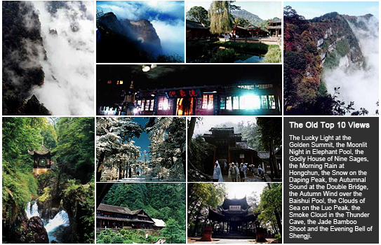 The top 10 views of Mount Emei,the Lucky Light at the Golden Summit, the Moonlit Night in Elephant Pool, the Godly House of Nine Sages, the Morning Rain at Hongchun, the Snow on the Daping Peak, the Autumnal Sound at the Double Bridge, the Autumn Wind over the Baishui Pool, the Clouds of Sea on the Luo Peak, the Smoke Cloud in the Thunder Cave, the Jade Bamboo Shoot and the Evening Bell of Shengji.
